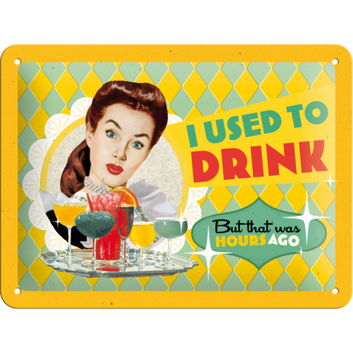50er Retro Pin Up I Used To Drink Blechschild 15x20 cm