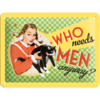 50er Retro Who Needs Men Anyway Blechschild 15x20cm
